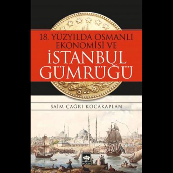18. Yüzyılda Osmanlı Ekonomisi ve İstanbul - Saim Çağrı Kocakaplan