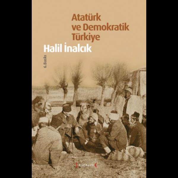 Atatürk ve Demokratik Türkiye - Halil İnalcık