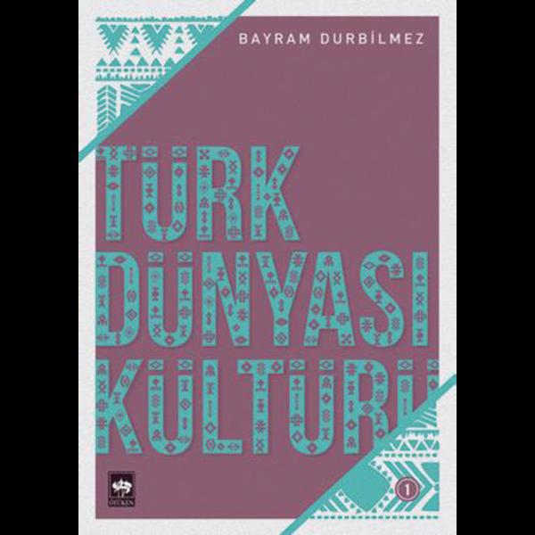 Türk Dünyası Kültürü 1 - Bayram Durbilmez