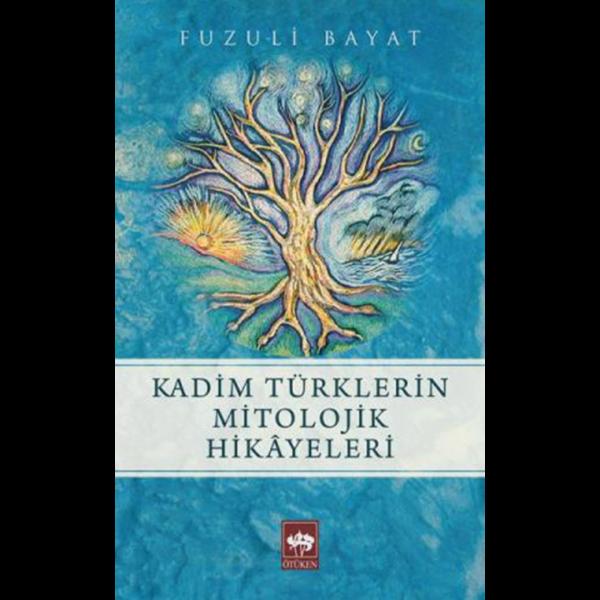 Kadim Türklerin Mitolojik Hikayeleri - Fuzuli Bayat