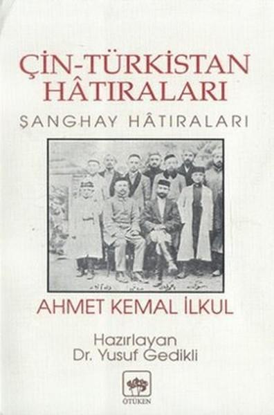 Çin-Türkistan Hatıraları - Ahmet Kemal İlkul
