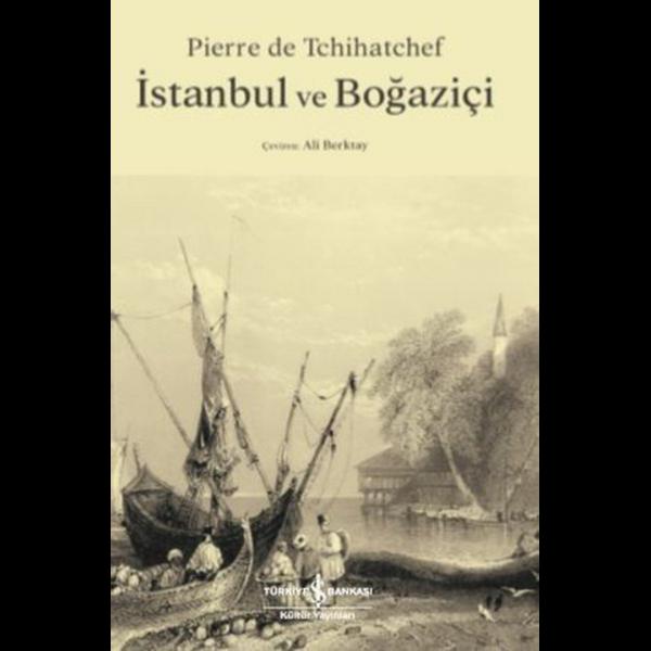 İstanbul ve Boğaziçi - Pierre de Tchihatchef