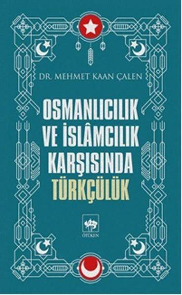 Osmanlıcılık ve İslamcılık Karşısında Türkçülük - Mehmet Kaan Çalen