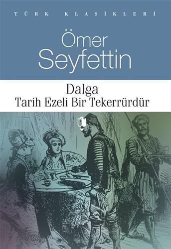 DALGA-TARİH EZELİ BİR TEKERRÜRDÜR - Ömer Seyfettin