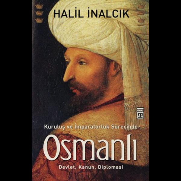 Kuruluş ve İmparatorluk Sürecinde Osmanlı - Halil İncalcık