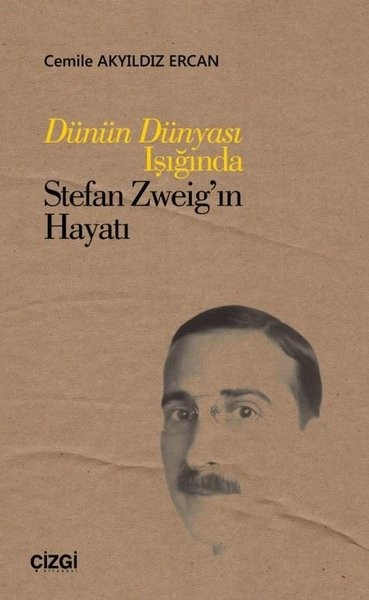 Dünün Dünyası Işığında Stefan Zweig'ın Hayatı - Cemile Akyıldız Ercan