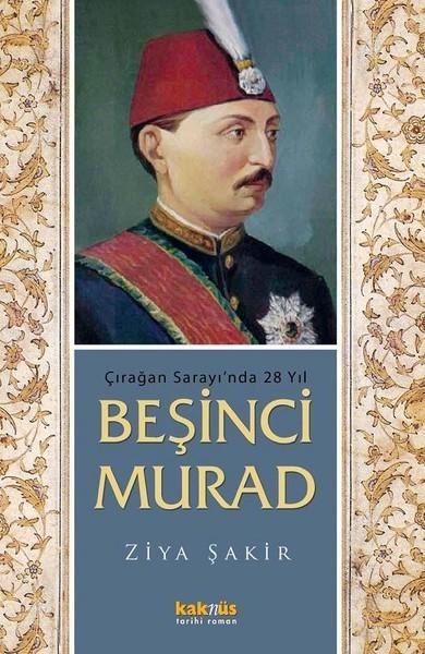 Çırağan Sarayı'nda 28 Yıl - Beşinci Murad - Ziya Şakir