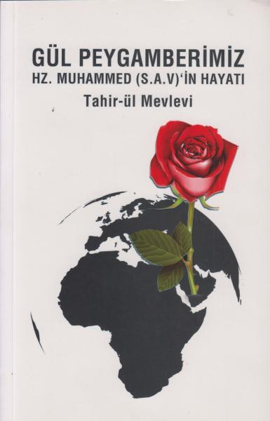 Gül Peygamberimiz; Hz. Muhammed (S.A.V)'in Hayati - Tahir-ül Mevlevi