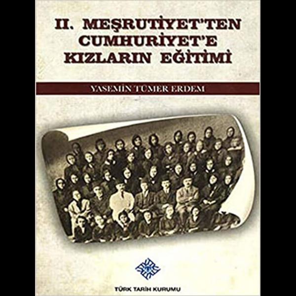 II. Meşrutiyet'ten Cumhuriyet'e Kızların Eğitimi - Yasemin Tümer Erdem