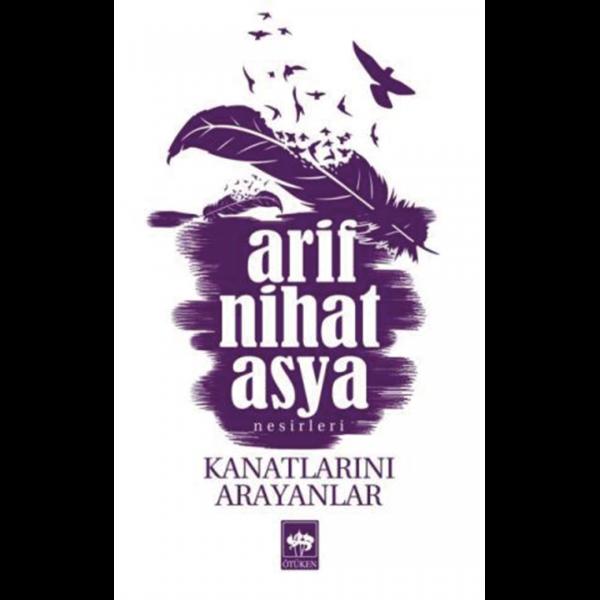 Kanatlarını Arayanlar - Arif Nihat Asya