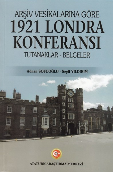 Arşiv Vesikalarına Göre 1921 Londra Konferansı - Adnan Sofuoğlu - Seyfi Yıldırım