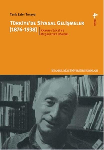 Türkiye'de Siyasal Gelişmeler (1876-1938) 1. Cilt - Tarık Zafer Tunaya