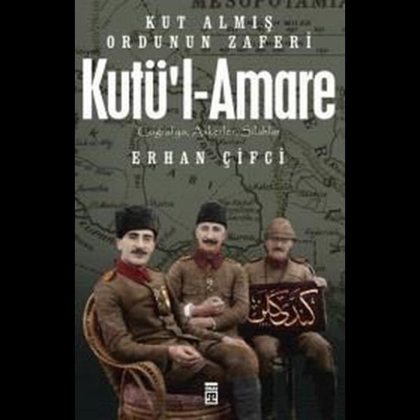 Kut'ül-Amare- Kut Almış Ordunu Zaferi - Erhan Çifci
