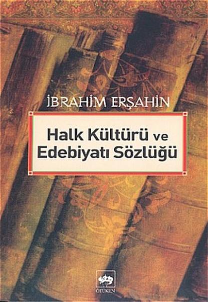 Halk Kültürü ve Edebiyat Sözlüğü - İbrahim Erşahin