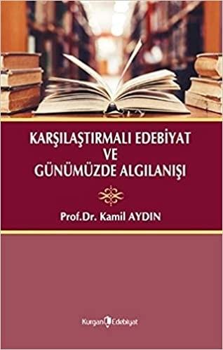 Karşılaştırmalı Edebiyat ve Günümüzde Algılanışı - Kamil Aydın