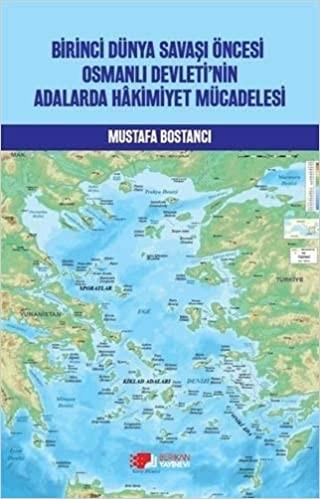 Birinci Dünya Savaşı Öncesi Osmanlı Devleti'nin Aadalarda Hakimiyet Mücadelesi - Mustafa Bostancı