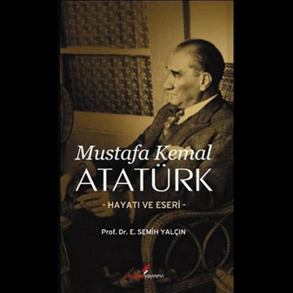 Mustafa Kemal Atatürk Hayatı ve Eseri - Semih Yalçın