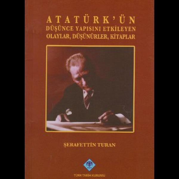 Atatürk'ün Düşünce Yapısını Etkileyen Olaylar, Düşünürler, Kitaplar - Şerafettin Turan