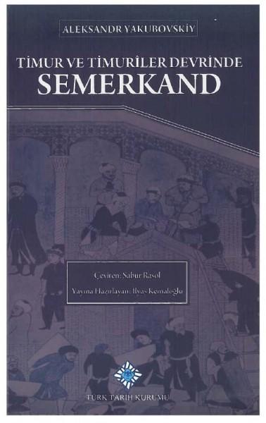 Timur ve Timuriler Devrinde Semerkand - Aleksandr Yakubovskiy
