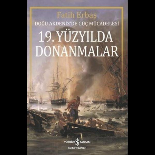 19.Yüzyılda Donanmalar-Doğu Akdeniz'de Güç Mücadelesi - Fatih Erbaş