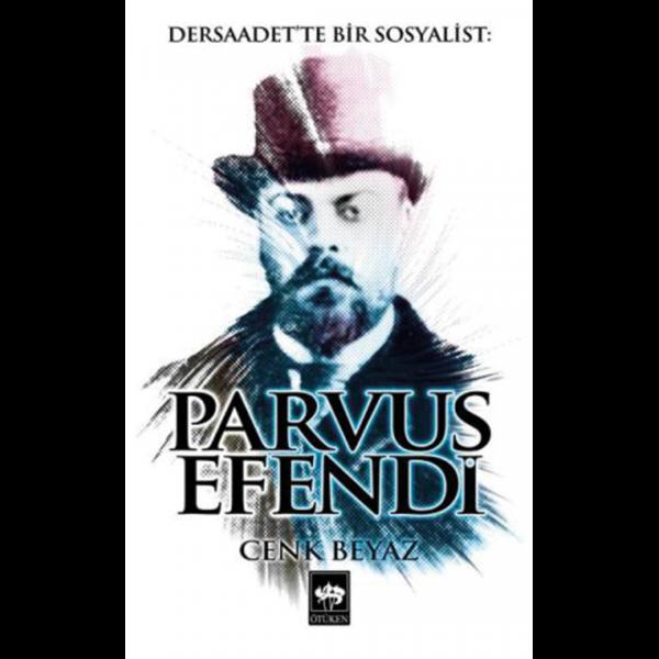 Dersaadet'te Bir Sosyalist: Parvus Efendi - Cenk Beyaz