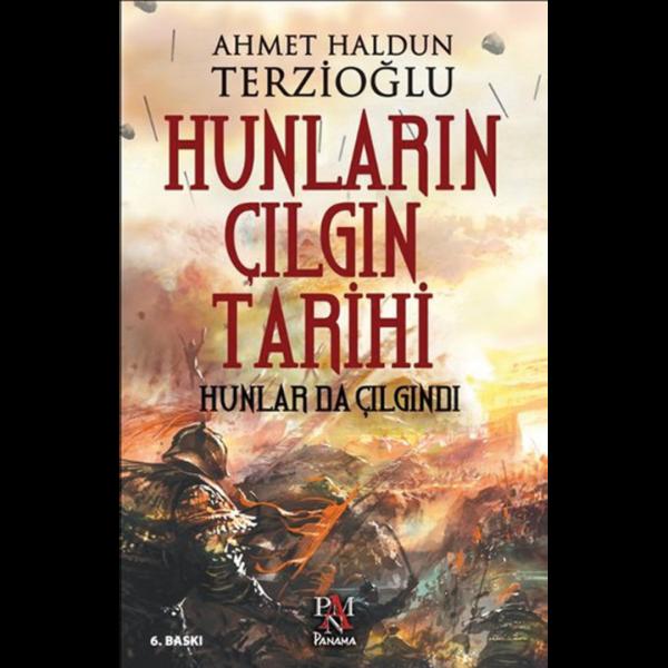 Hunların Çılgın Tarihi - Ahmet Haldun Terzioğlu