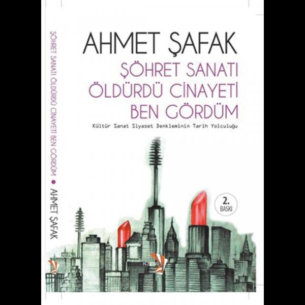 Şöhret Sanatı Öldürdü Cinayeti Ben Gördüm - Ahmet Şafak