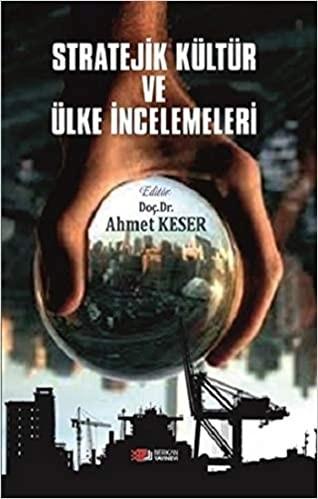 Stratejik ve Kültür ve Ülkü İncelemeleri (ABD, Rusya, Almanya, Çin, İran) - Ahmet Keser