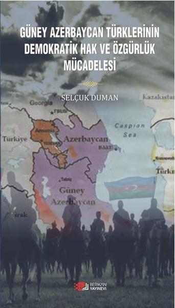 Güney Azerbaycan Türklerinin Demokratik Hak ve Özgürlük Mücadelesi - Selçuk Duman