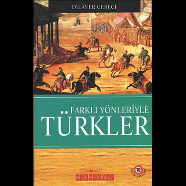 Farklı Yönleriyle Türkler - Dilaver Cebeci