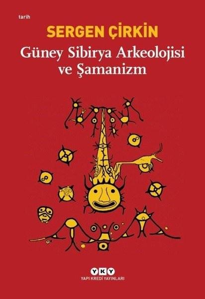 Güney Sibirya Arkeolojisi ve Şamanizm - Sergen Çirkin