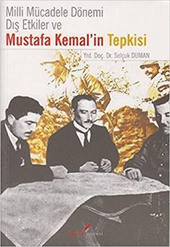 Milli Mücadele Dönemi Dış Etkiler ve Mustafa Kemal'in Tepkisi - Selçuk Dumanlı