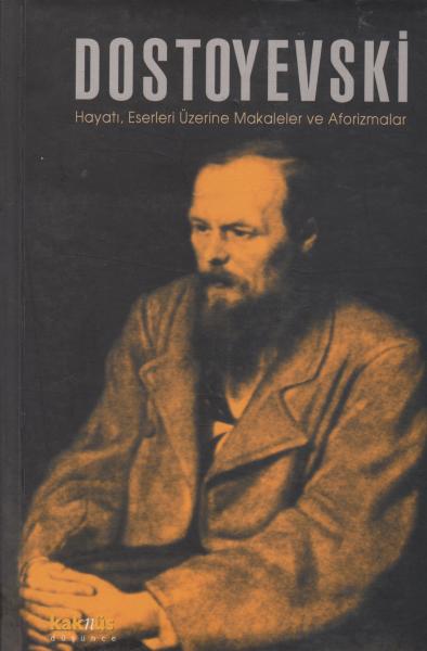 Dostoyevski Hayatı, Eserleri Üzerine Makaleler ve Aforizmalar - Orhan Düz