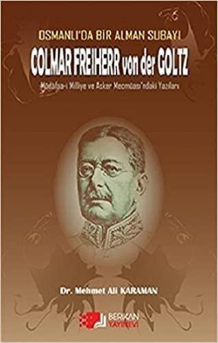 Osmanlı'da Bir Alman Subayı Colmar Freiherr von der Goltz Müdâfaa-i Milliye ve Asker Mecmûası'ndaki
