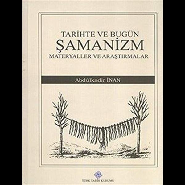 Tarihte ve Bugün Şamanizm Materyaller ve Araştırmalar - Abdulkadir İnan