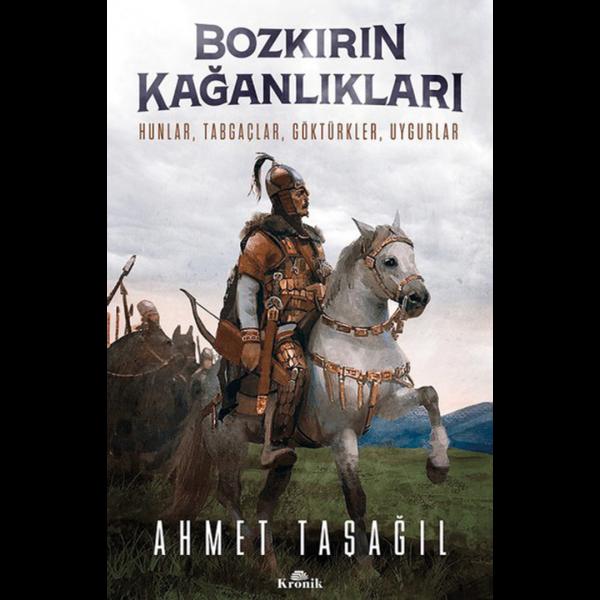 Bozkırın Kağanlıkları - Ahmet Taşağıl