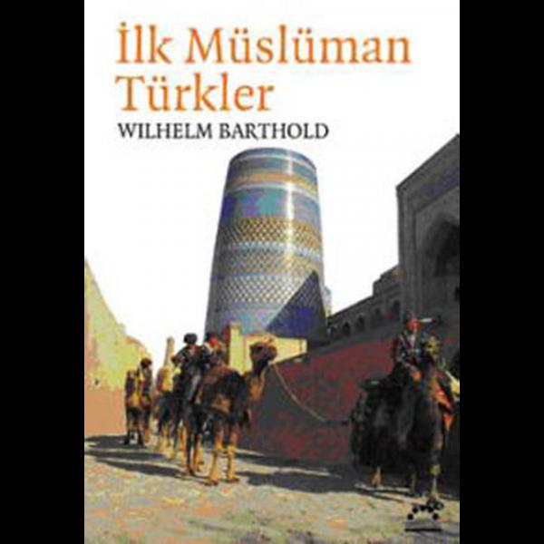 İlk Müslüman Türkler - Wilhelm Barthold