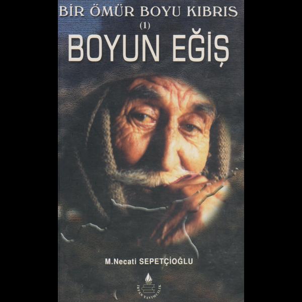 Bir Ömür Boyu Kıbrıs Boyun Eğiş 1 - Mustafa Necati Sepetçioğlu
