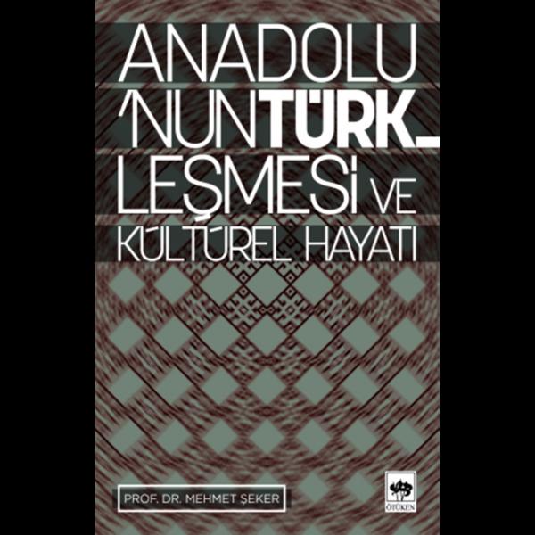 Anadolu'nun Türkleşmesi ve Kültür Hayatı - Mehmet Şeker