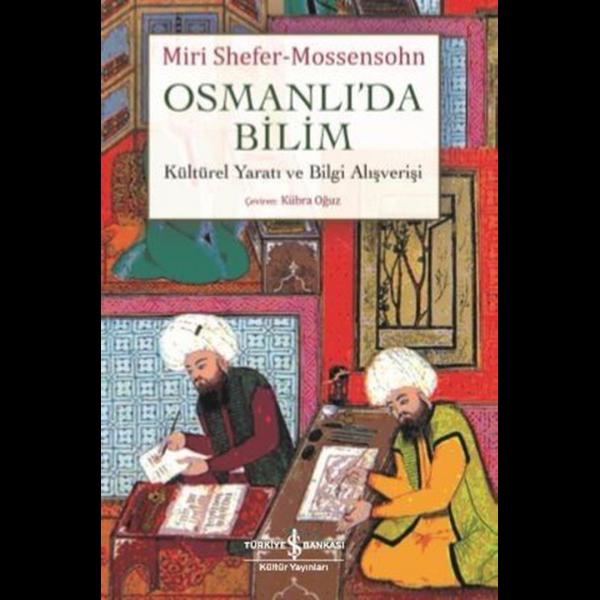 Osmanlı'da Bilim Kültürel Yaratı ve Bilgi Alışverişi - Miri Shefer-Mossensohn