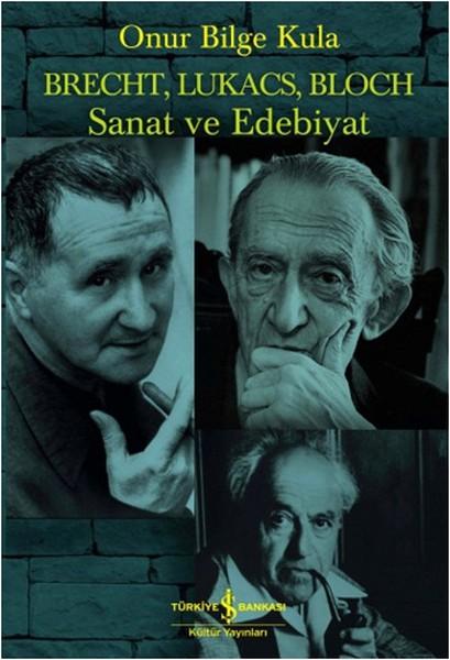 Brecht, Lukacs, Bloch Sanat ve Edebiyat - Onur Bilge Kula