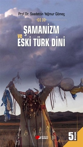 Şamanizm ve Eski Türk Dini - Sadettin Yağmur Gömeç