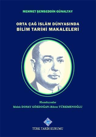 Orta Çağ İslam Dünyasında Bilim Tarihi Makaleleri - Mehmet Şemseddin Günaltay