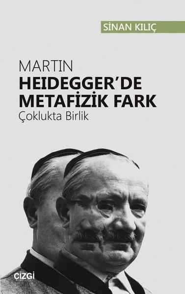 Martin Heidegger'de Metafizik Fark (Çoklukta Birlik) - Sinan Kılıç