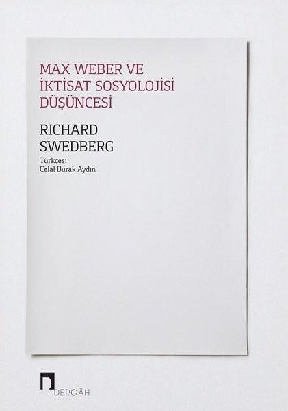 Max Weber ve İktisat Sosyolojisi Düşüncesi - Richard Swedberg
