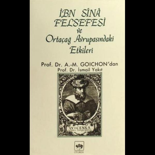 İbn-i Sina Felsefesi ve Ortaçağ Avrupasındaki Etkileri - Anne-Marie Goichon - İsmail Yakıt