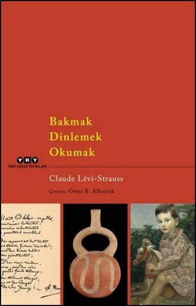 Bakmak Dinlemek Okumak - Claude Levi Strauss