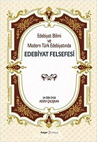 Edebiyat Bilimi ve Modern Türk Edebiyatında Edebiyat Felsefesi - Adem Çalışkan